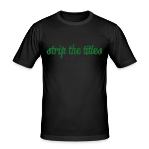 Strip The Titles - Men's Slim Fit T-Shirt