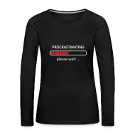 Long Sleeve Shirts ~ Women's Premium Longsleeve Shirt ~ Procrastinating Please Wait