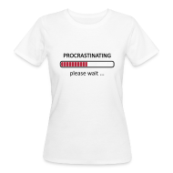 T-Shirts ~ Women's Organic T-shirt ~ Procrastinating Please Wait