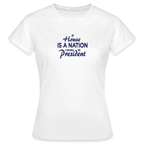 If House Is A Nation // Women - white - Frauen T-Shirt