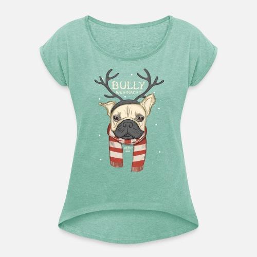 Bully Weihnacht - Frauen T-Shirt mit gerollten Ärmeln - Frauen T-Shirt mit gerollten Ärmeln