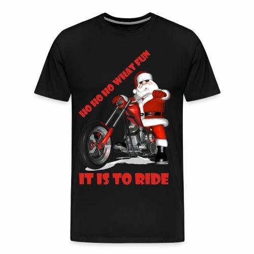 Ho Ho Ho what fun it is to ride - Men's Premium T-Shirt