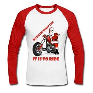 Ho Ho Ho what fun it is to ride - Men's Long Sleeve Baseball T-Shirt
