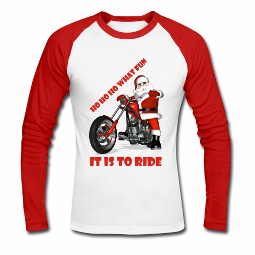 Ho Ho Ho what fun it is to ride - Men's Long Sleeve Baseball T-Shirt