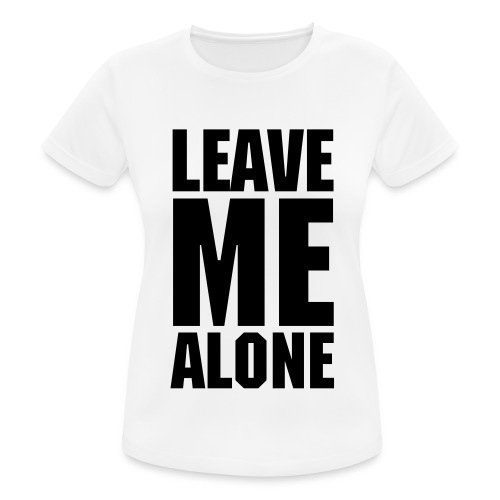 Leave Me Alone White T-Shirt - Women's Breathable T-Shirt