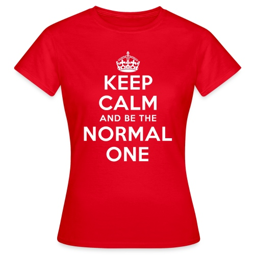 Keep calm and be the normal one - T Shirt - Frauen T-Shirt