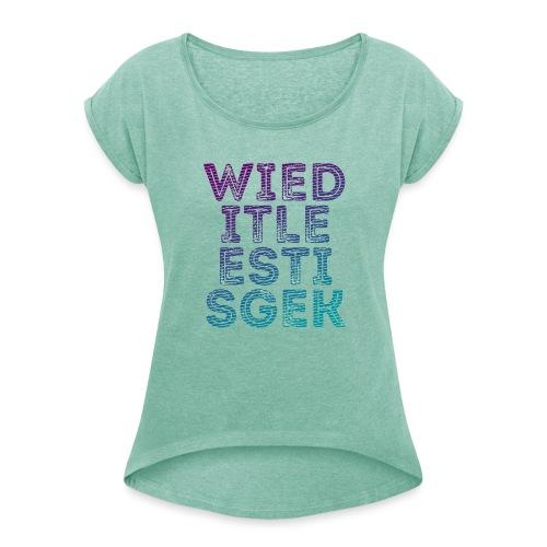 WIED vrouwen opgerolde mouwen - Vrouwen T-shirt met opgerolde mouwen