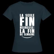Tee shirts ~ Tee shirt Femme ~ Fin heureuse fin de la semaine