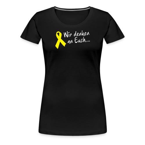 Wir denken an Euch - Frauen Premium T-Shirt