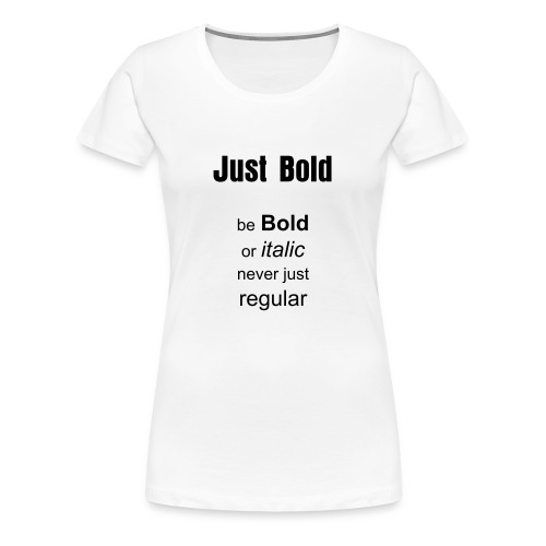 Just Bold - Frauen Premium T-Shirt