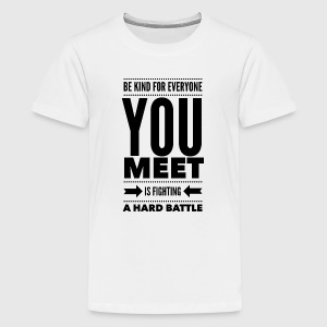 Be kind for everyone you meet T-Shirts - Teenager Premium T-Shirt