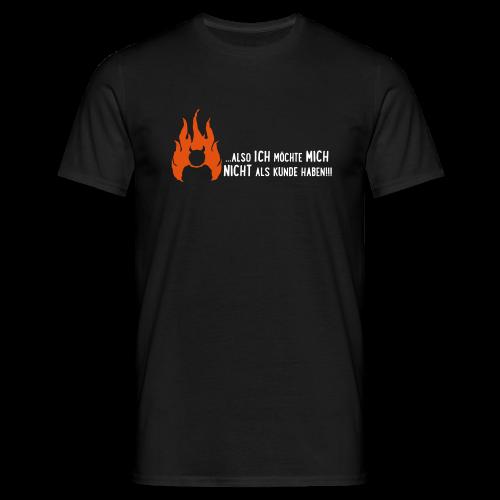 ...also ich möchte mich nicht als Kunde haben (2c) - Männer T-Shirt