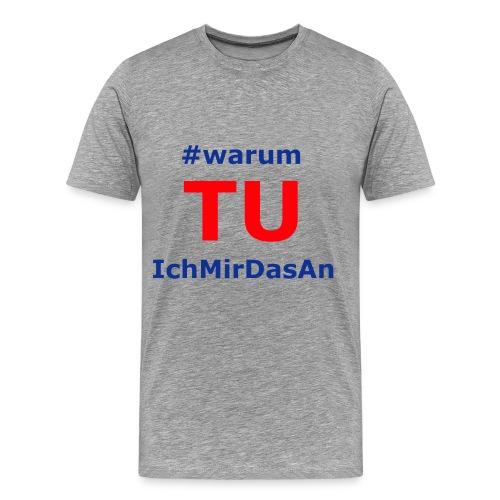 warumTUichmirdasan - Herren T-Shirt - Männer Premium T-Shirt