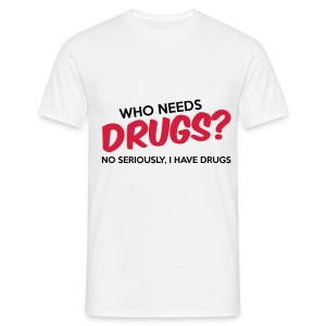 Who needs drugs? - T-shirt Homme