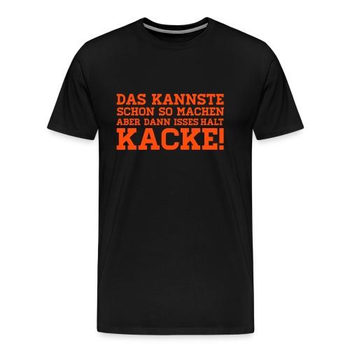 Kacke halt... - Männer Premium T-Shirt