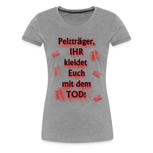 Anti-Pelzträger Shirt - Spendenartikel - Frauen Premium T-Shirt