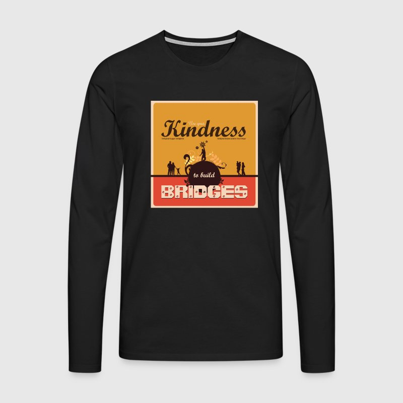 Use your kindness to build bridges - Herre premium T-shirt med lange ærmer
