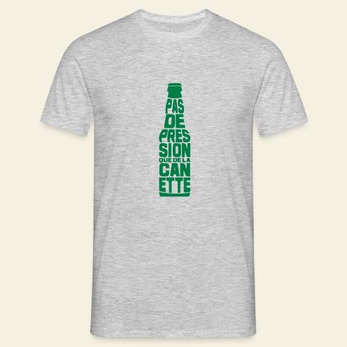 Pas de pression que de la Canette - T-shirt Homme