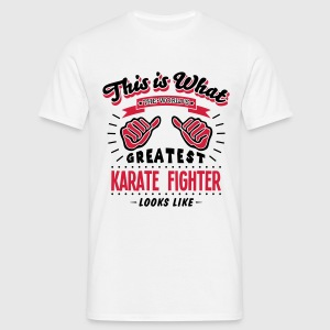 karate fighter worlds greatest looks lik - Men's T-Shirt