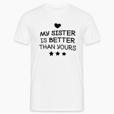 My sister is better T-Shirts