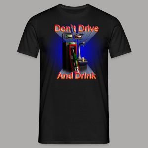 Don`t Drive And Drink - Mannen T-shirt