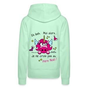 Sweat-shirt Premium Femme, Licorne Rose - Eh beh, Moi alors je ne crois pas au Père Noël! - Sweat-shirt à capuche Premium pour femmes