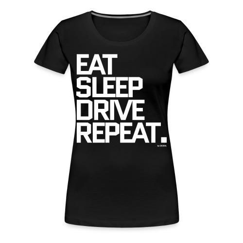 Eat Sleep Drive Repeat T-Shirt, Frauen - Frauen Premium T-Shirt