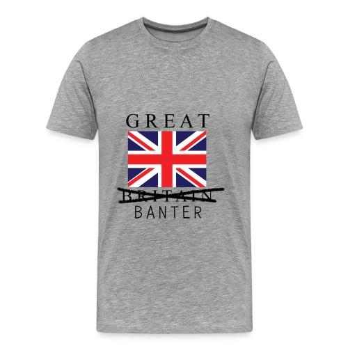 Great Banter T-Shirt Mens - Men's Premium T-Shirt