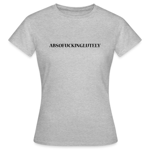 Absofuckinglutely  - Dame-T-shirt