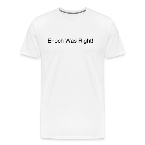 ENOCH WAS RIGHT! - Men's Premium T-Shirt