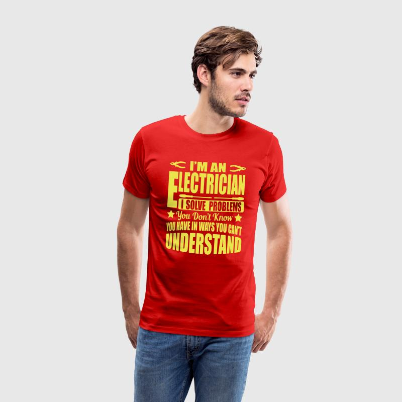 I'm an electrician. I solve your problems T-Shirts - Men's Premium T-Shirt