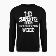 this carpenter knows how to work with his wood Hoodies & Sweatshirts