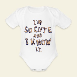 I'm so cute and i know it - Body bébé bio manches courtes