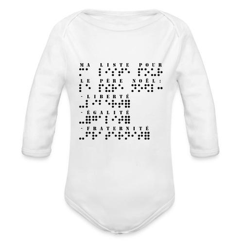 Body bébé bio manches longues - Modèle : Ma liste pour le père noel : Liberté, Egalité, Fraternité  Pour rappel : C'est un braille imprimé (sans le relief) A savoir : Les graphismes sont de couleurs noirs, donc privilégiez le choix des couleurs claires pour les produits
