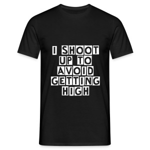 I Shoot Up to Avoid Getting High - Men's T-Shirt