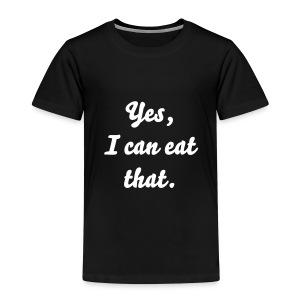 Yes, I Can Eat That - Kids' Premium T-Shirt