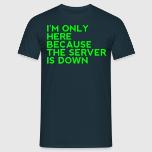 I'm only here because the server is down - Men's T-Shirt