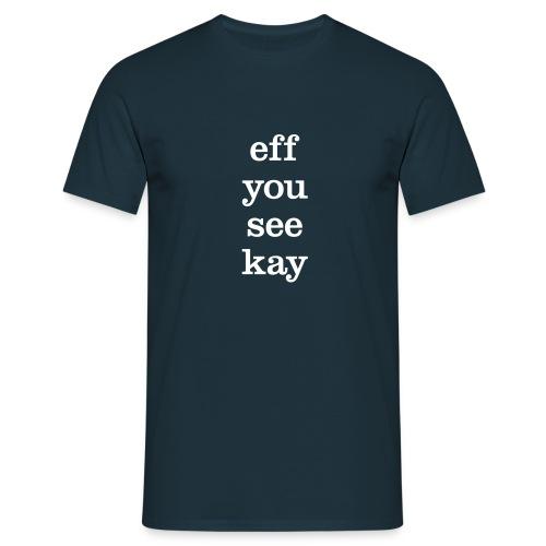 eff you see kay - Men's T-Shirt