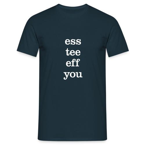 STFU - shut the fuck up - Men's T-Shirt
