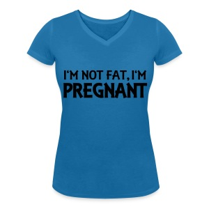 I'm not fat, I'm pregnant T-Shirts - Women's V-Neck T-Shirt