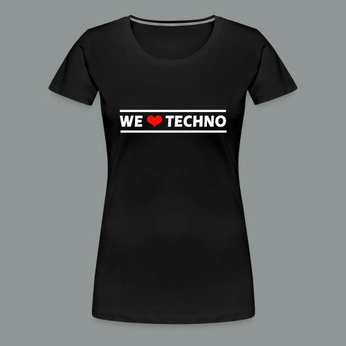 We Love Techno - Frauen Premium Shirt  - Frauen Premium T-Shirt