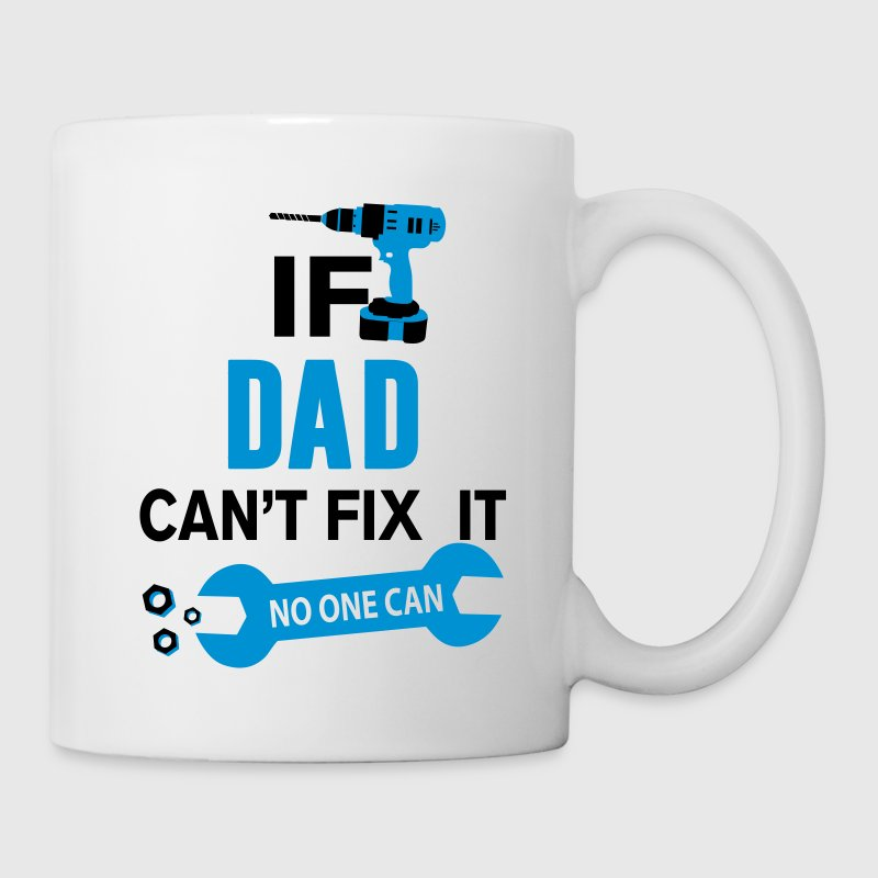 If Dad Can't Fix It No One Can Mugs & Drinkware - Mug