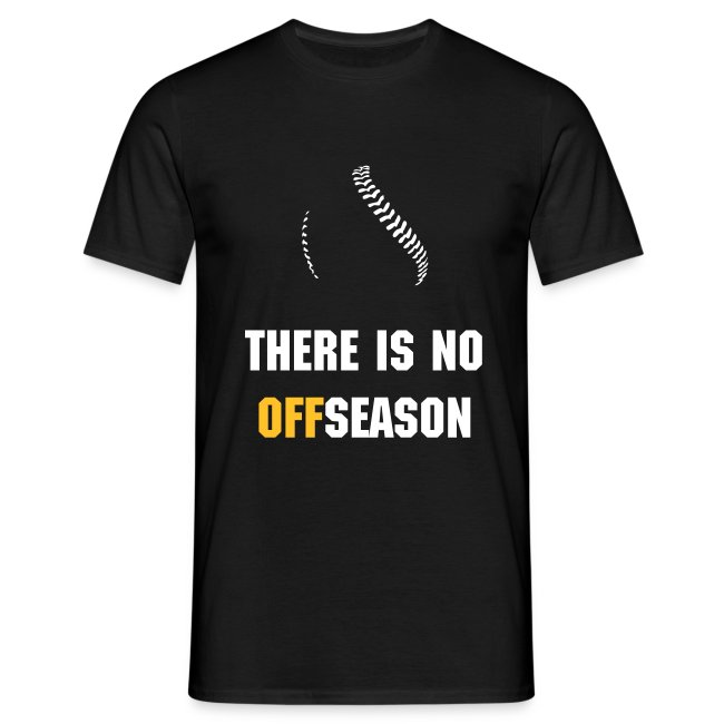 "Baseball Shirt ""There is no offseason"""