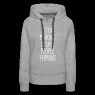 Pullover & Hoodies ~ Frauen Premium Kapuzenpullover ~ Stop making stupid people famous Hoodie Frauen