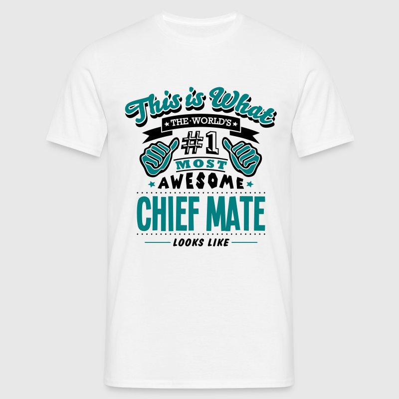 chief mate world no1 most awesome - Men's T-Shirt