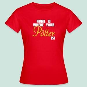 Home is ... Pölter - Frauen T-Shirt
