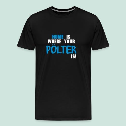 Home is ... Pölter - Männer Premium T-Shirt