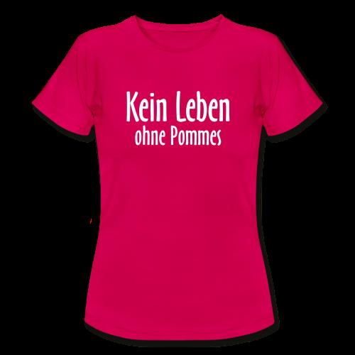 Kein Leben ohne Pommes T-Shirt (Damen/Pink) - Frauen T-Shirt