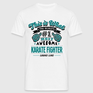 karate fighter world no1 most awesome co T-SHIRT - Men's T-Shirt