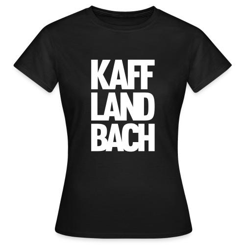 Kaff-Land-Bach - Frauen T-Shirt